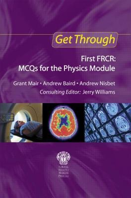 Get Through First Frcr Frcr: McQs for the Physics Module  by  Grant Mair