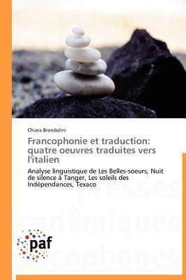 Francophonie Et Traduction: Quatre Oeuvres Traduites Vers LItalien Chiara Brandolini