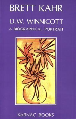 D.W. Winnicott: A Biographical Portrait  by  Brett Kahr