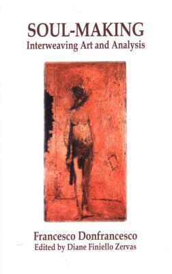 Soul-Making: Interweaving Art and Analysis: Interweaving Art and Analysis  by  Francesco Donfrancesco
