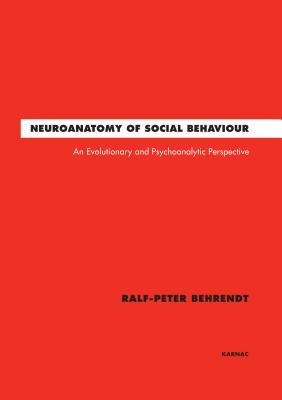 Neuroanatomy of Social Behaviour: An Evolutionary and Psychoanalytic Perspective Ralf-Peter Behrendt