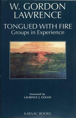 Tongued with Fire: Groups in Experience  by  W. Gordon Lawrence