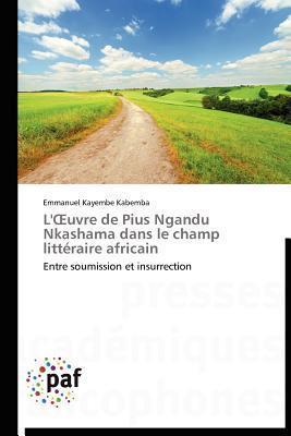 L Uvre de Pius Ngandu Nkashama Dans Le Champ Litteraire Africain  by  Emmanuel Kayembe Kabemba