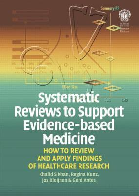 Systematic Reviews To Support Evidence Based Medicine: How To Review And Apply Findings Of Healthcare Research  by  Khalid Saeed Khan