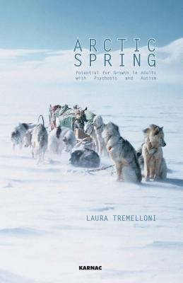 Arctic Spring: Potential for Growth in Adults with Psychosis and Autism: Potential for Growth in Adults with Psychosis and Autism Laura Tremelloni