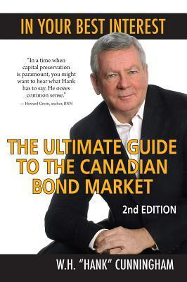 In Your Best Interest: The Ultimate Guide to the Canadian Bond Market W H Cunningham