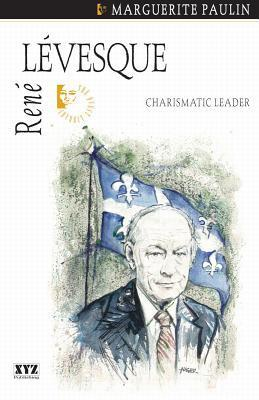 René Lévesque: Charismatic Leader  by  Marguerite Paulin