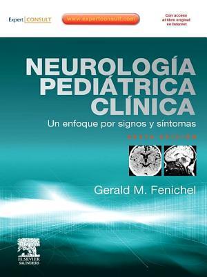 Neurologia Pediatrica Clinica: Un Enfoque Por Signos y Sintomas Gerald M. Fenichel