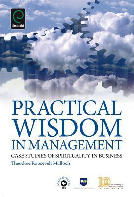 Case Studies in Spiritual Business: Using Practical Wisdom in Management  by  Theodore Roosevelt Malloch