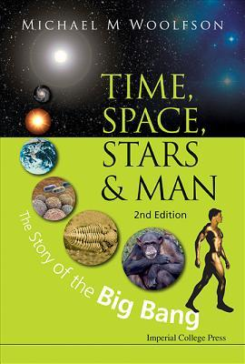 Time, Space, Stars & Man: The Story of the Big Bang  by  Michael Mark Woolfson