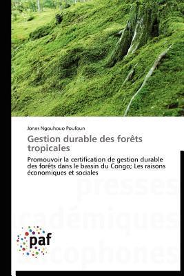 Gestion Durable Des Forets Tropicales  by  Jonas Ngouhouo Poufoun