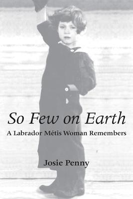 So Few on Earth: A Labrador Metis Woman Remembers  by  Josie Penny