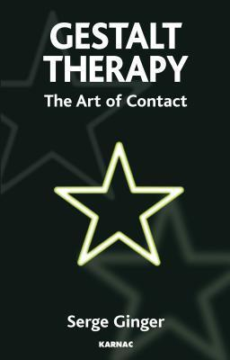 Gestalt Therapy: The Art of Contact  by  Serge Ginger