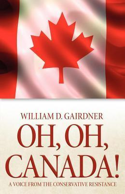 Oh, Oh, Canada!: A Voice from the Conservative Resistance  by  William Gairdner