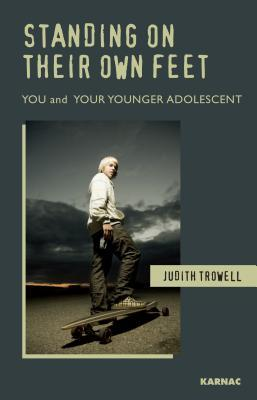 Standing on Their Own Feet: You and Your Younger Adolescent: You and Your Younger Adolescent Judith Trowell