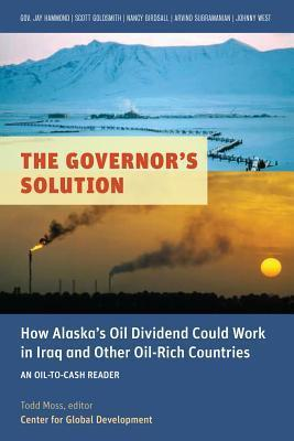 The Governors Solution: How Alaskas Oil Dividend Could Work in Iraq and Other Oil-Rich Countries Todd Moss