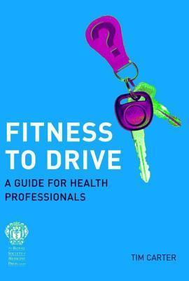 Fitness to Drive: A Guide for Health Professionals  by  Tim Carter