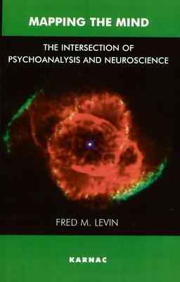Mapping the Mind: The Intersection of Psychoanalysis and Neuroscience Fred Levin