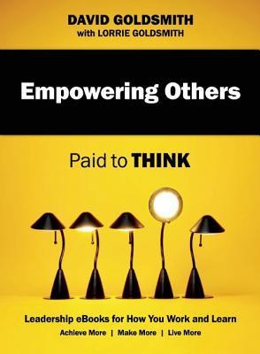 Empowering Others: Paid to Think  by  David Goldsmith