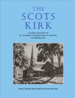 The Scots Kirk: An Oral History of St. Andrews Presbyterian Church, Scarborough  by  Andrew Chadwick
