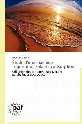 Etude DUne Machine Frigorifique Solaire a Adsorption Abdellah El Fadar
