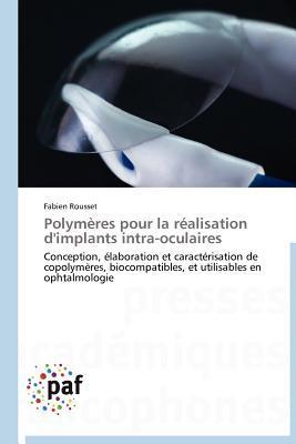 Polymeres Pour La Realisation DImplants Intra-Oculaires  by  Fabien Rousset
