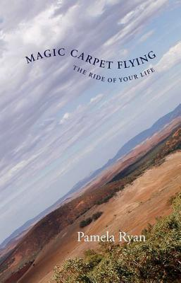 Magic Carpet Flying: The Ride of Your Life  by  Pamela Ryan