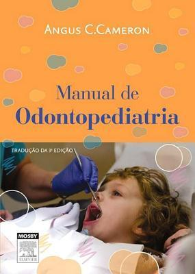 Manual de Odontopediatria Manual de Odontopediatria Manual de Odontopediatria  by  Angus Cameron
