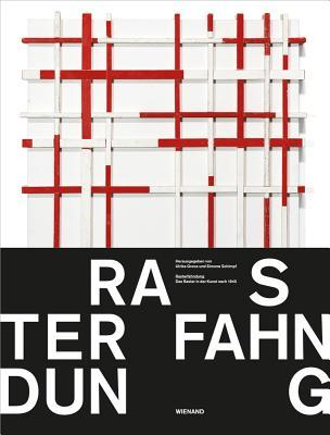 Rasterfahndung: The Pattern Investigation: The Grid in Art since 1945 Ulrike Groos