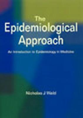The Epidemiological Approach: An Introduction To Epidemiology In Medicine  by  N. J. Wald