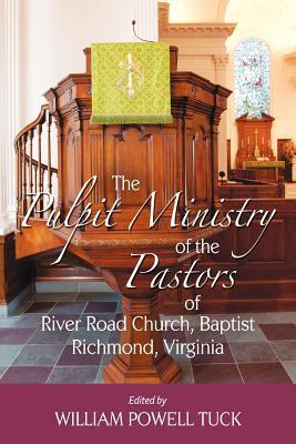 The Pulpit Ministry of the Pastors of River Road Church, Baptist, Richmond, Virginia  by  William Powell Tuck