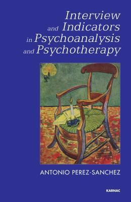 Interview and Indicators in Psychoanalysis and Psychotherapy Antonio Perez-Sanchez