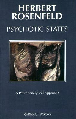 Psychotic States: A Psychoanalytic Approach: A Psychoanalytic Approach  by  Herbert Rosenfeld