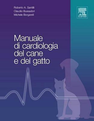 Manuale di cardiologia del cane e del gatto Roberto Santilli