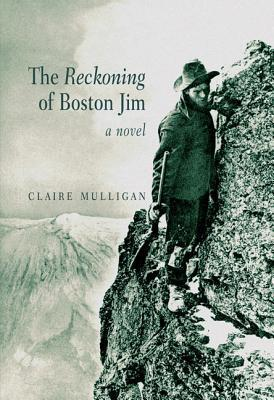 The Reckoning of Boston Jim  by  Claire Mulligan