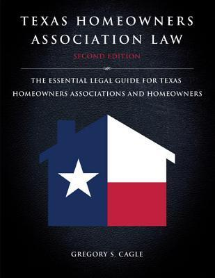 Texas Homeowners Association Law, 2nd ed.  by  Gregory S. Cagle
