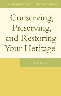 Conserving, Preserving, and Restoring Your Heritage: A Professionals Advice Kennis Kim