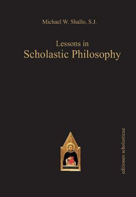 Lessons in Scholastic Philosophy: With an Outline History of Philosophy  by  Michael W. Shallo