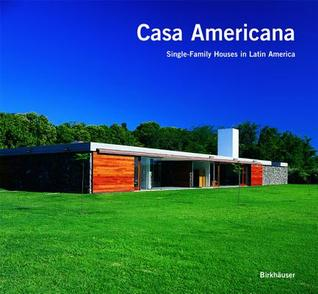 Casa Americana: Single-Family Houses in Latin America  by  Enrique Larrañaga