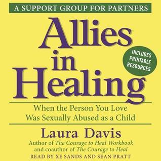 Allies in Healing: When the Person You Love Is a Survivor of Child Sexual Abuse Laura   Davis