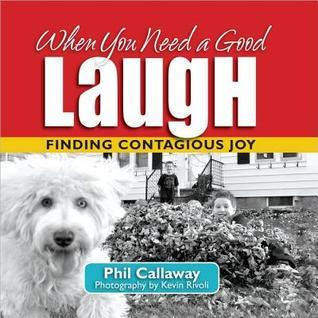 When You Need a Good Laugh  by  Phil Callaway