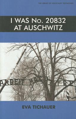 I Was No. 20832 at Auschwitz Eva Tichauer