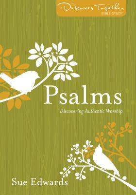 Psalms: Discovering Authentic Worship  by  Sue Edwards