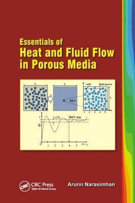 Essentials of Heat and Fluid Flow in Porous Media Arunn Narasimhan