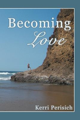 Becoming Love  by  Kerri Perisich
