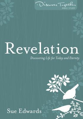 Revelation: Discovering Life for Today and Eternity  by  Sue Edwards