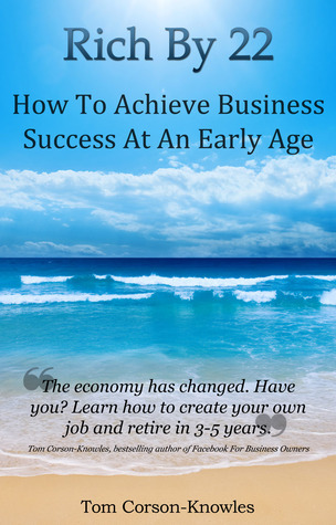 Rich By 22: How To Achieve Business Success At An Early Age Tom Corson-Knowles