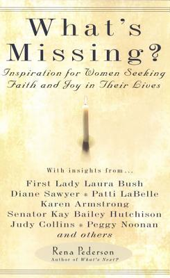 Whats Missing?: Inspiration for Women Seeking Faith and Joy in Their Lives Rena Pederson