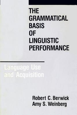 The Grammatical Basis Of Linguistic Performance: Language Use And Acquisition  by  Robert C. Berwick