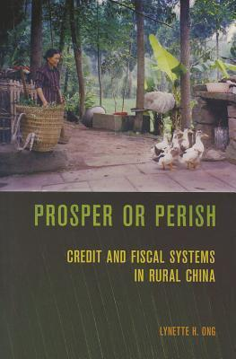 Prosper or Perish: Credit and Fiscal Systems in Rural China Lynette H. Ong